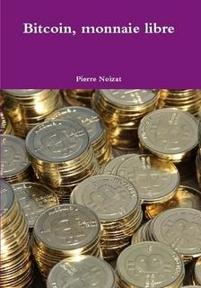Bitcoin monnaie libre de Pierre Noizat